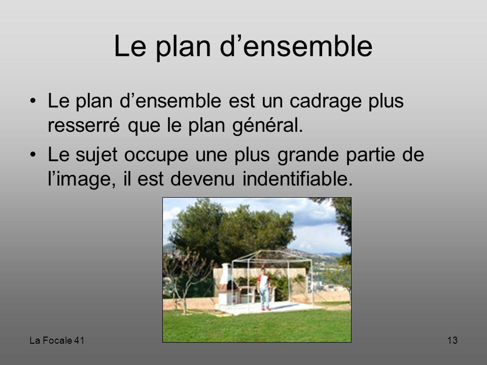 La Focale 4113 Le plan d'ensemble Le plan d'ensemble est un cadrage plus resserré que le plan général. Le sujet occupe une plus grande partie de l'ima