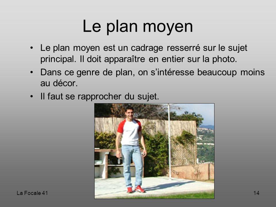 La Focale 4114 Le plan moyen Le plan moyen est un cadrage resserré sur le sujet principal. Il doit apparaître en entier sur la photo. Dans ce genre de