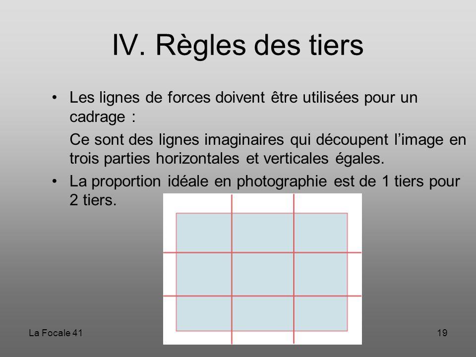 La Focale 4119 IV. Règles des tiers Les lignes de forces doivent être utilisées pour un cadrage : Ce sont des lignes imaginaires qui découpent l'image