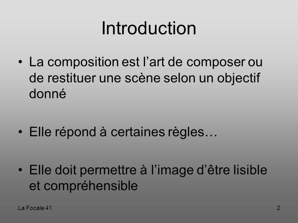 La Focale 412 Introduction La composition est l'art de composer ou de restituer une scène selon un objectif donné Elle répond à certaines règles… Elle