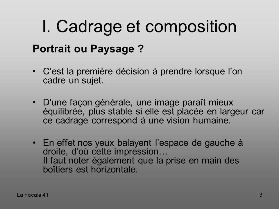 La Focale 413 I. Cadrage et composition Portrait ou Paysage ? C'est la première décision à prendre lorsque l'on cadre un sujet. D'une façon générale,