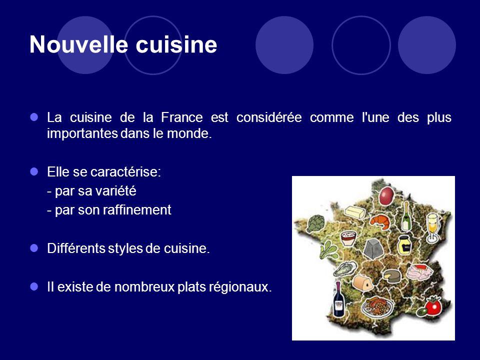 Nouvelle cuisine La cuisine de la France est considérée comme l'une des plus importantes dans le monde. Elle se caractérise: - par sa variété - par so
