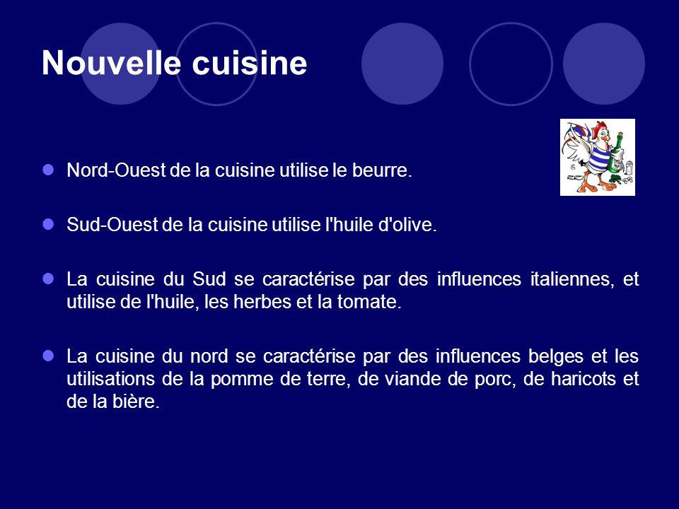 Nouvelle cuisine Nord-Ouest de la cuisine utilise le beurre. Sud-Ouest de la cuisine utilise l'huile d'olive. La cuisine du Sud se caractérise par des