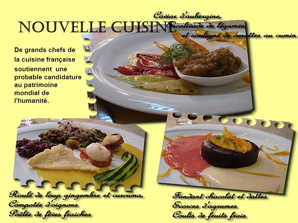 Nouvelle cuisine De grands chefs de la cuisine française soutiennent une probable candidature au patrimoine mondial de l'humanité.