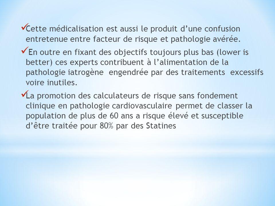 Cette médicalisation est aussi le produit d'une confusion entretenue entre facteur de risque et pathologie avérée. En outre en fixant des objectifs to