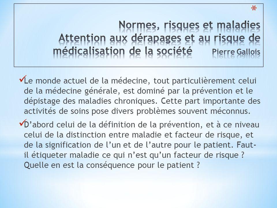 Ensuite celui des critères de définition d'un facteur de risque ou d'une maladie, de la limite entre le normal et le pathologique, ceci tout particulièrement quand il s'agit de critères chiffrés, comme pour les chiffres de tension ou de cholestérol.