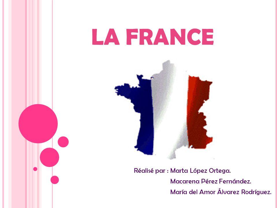 LA FRANCE Réalisé par : Marta López Ortega. Macarena Pérez Fernández. María del Amor Álvarez Rodríguez.