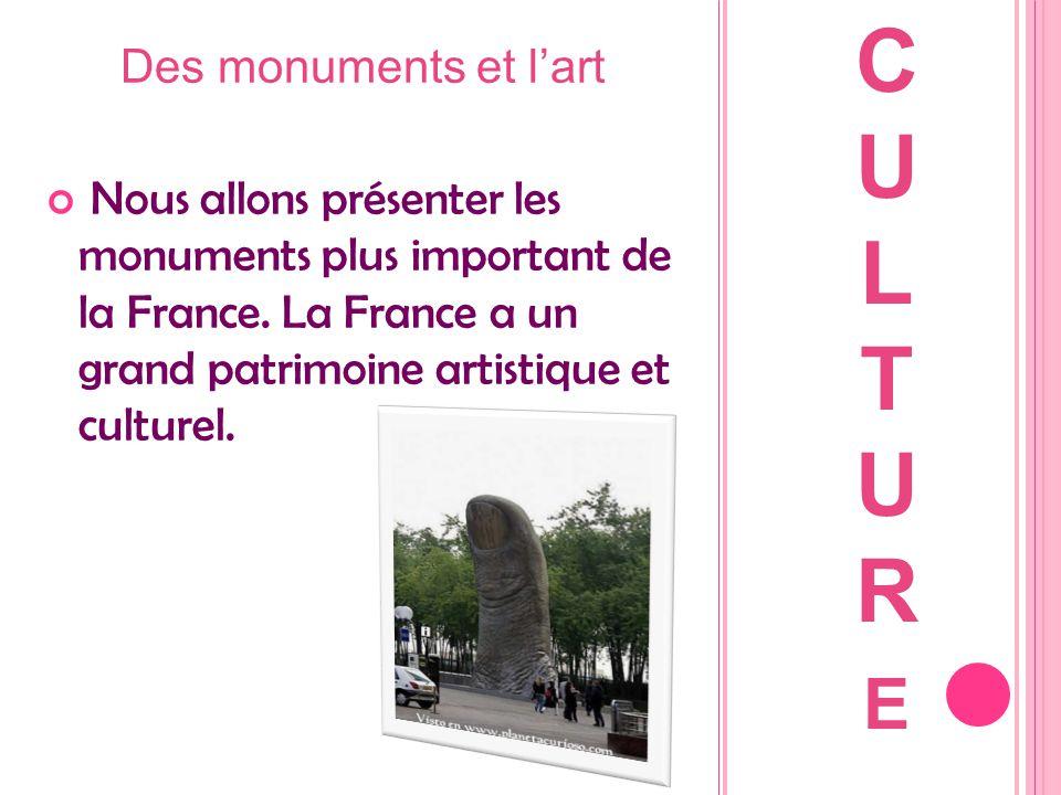 Des monuments et l'art Nous allons présenter les monuments plus important de la France. La France a un grand patrimoine artistique et culturel. CULTUR