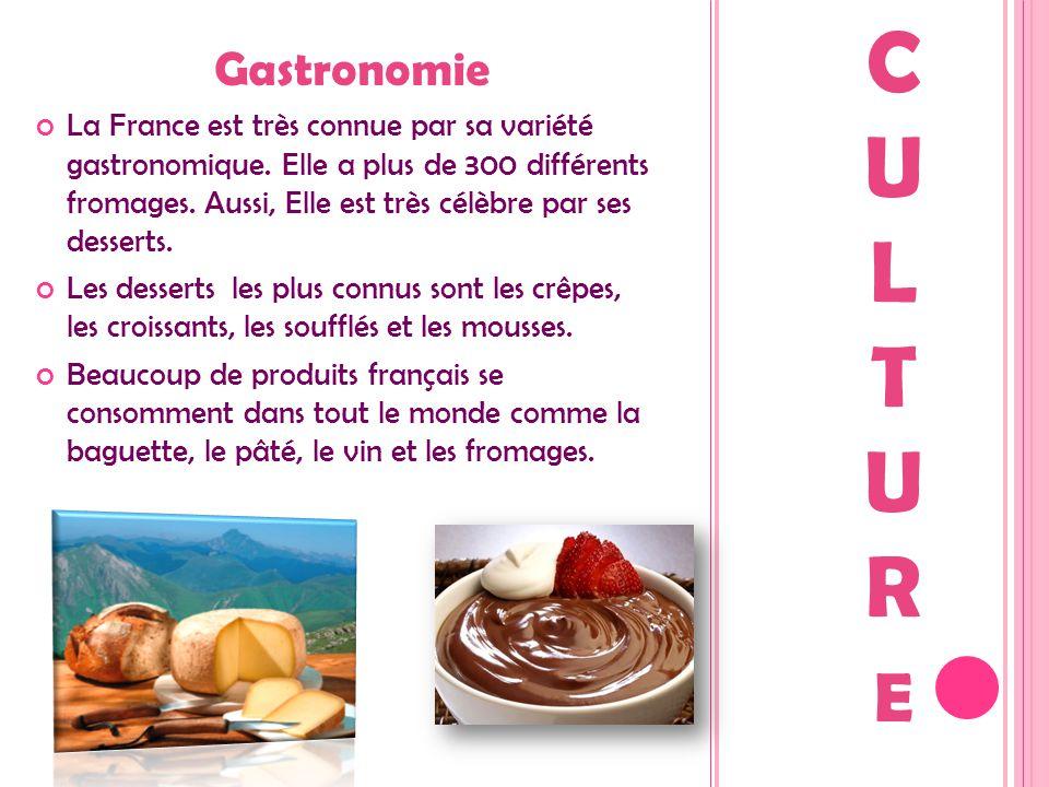 Gastronomie La France est très connue par sa variété gastronomique. Elle a plus de 300 différents fromages. Aussi, Elle est très célèbre par ses desse
