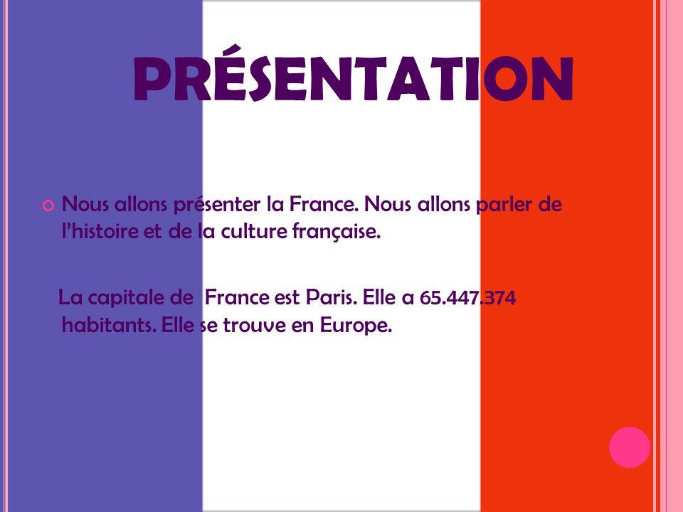PRÉSENTATION Nous allons présenter la France. Nous allons parler de l'histoire et de la culture française. La capitale de France est Paris. Elle a 65.