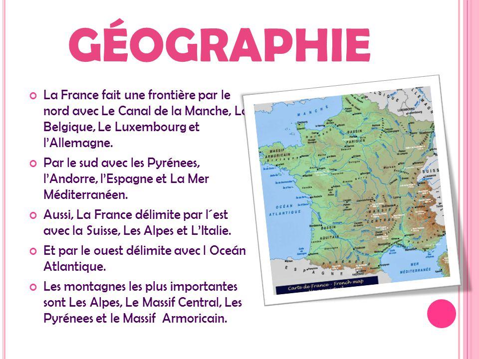 GÉOGRAPHIE La France fait une frontière par le nord avec Le Canal de la Manche, La Belgique, Le Luxembourg et l'Allemagne. Par le sud avec les Pyrénee