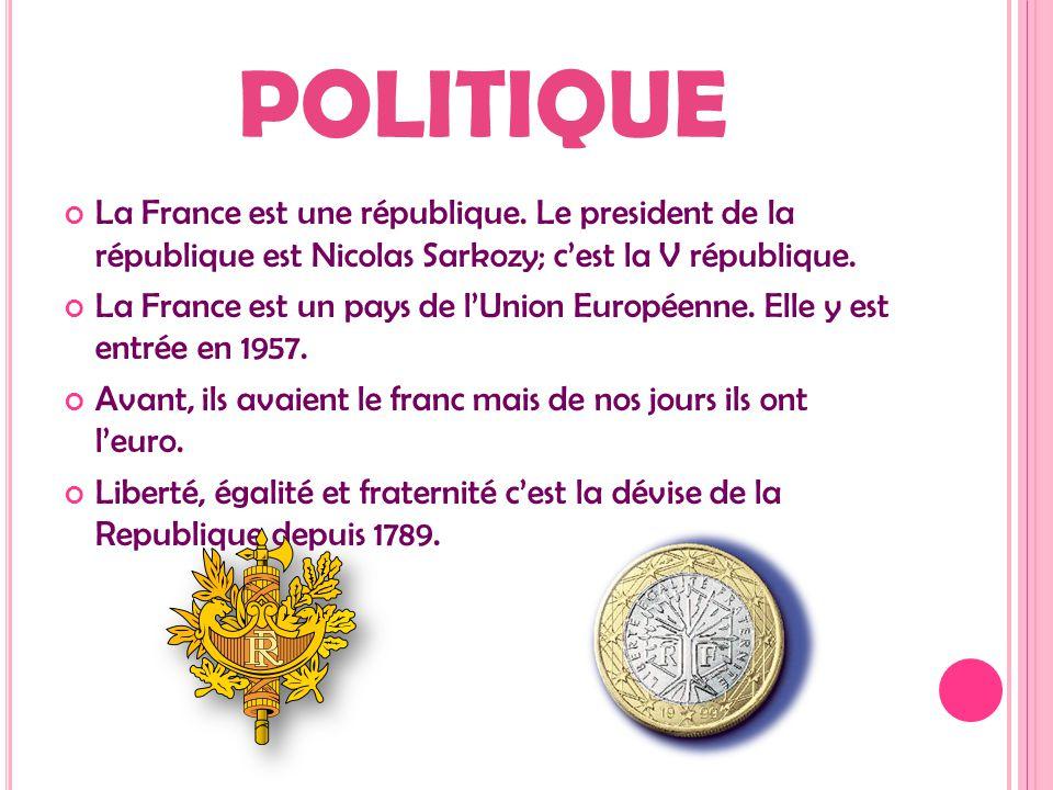 POLITIQUE La France est une république. Le president de la république est Nicolas Sarkozy; c'est la V république. La France est un pays de l'Union Eur