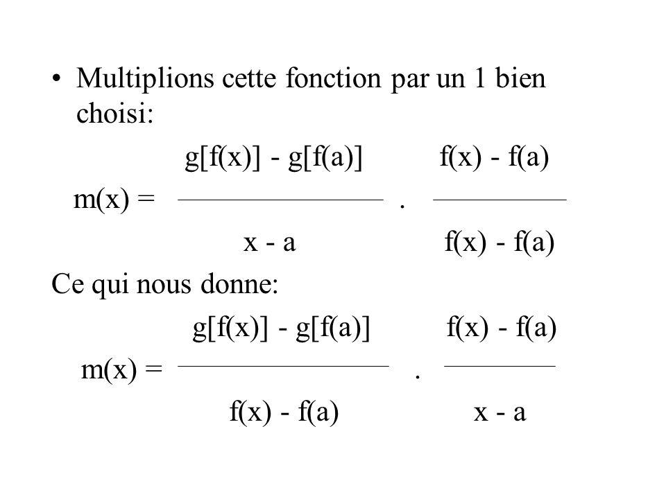 Multiplions cette fonction par un 1 bien choisi: g[f(x)] - g[f(a)] f(x) - f(a) m(x) =. x - a f(x) - f(a) Ce qui nous donne: g[f(x)] - g[f(a)] f(x) - f