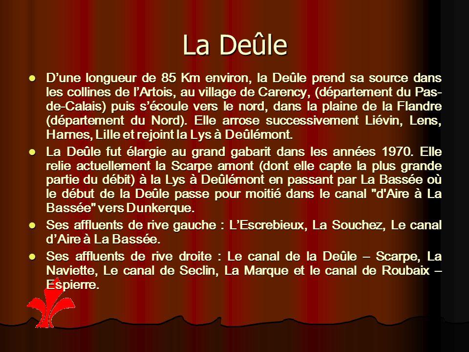 La Deûle D'une longueur de 85 Km environ, la Deûle prend sa source dans les collines de l'Artois, au village de Carency, (département du Pas- de-Calais) puis s'écoule vers le nord, dans la plaine de la Flandre (département du Nord).