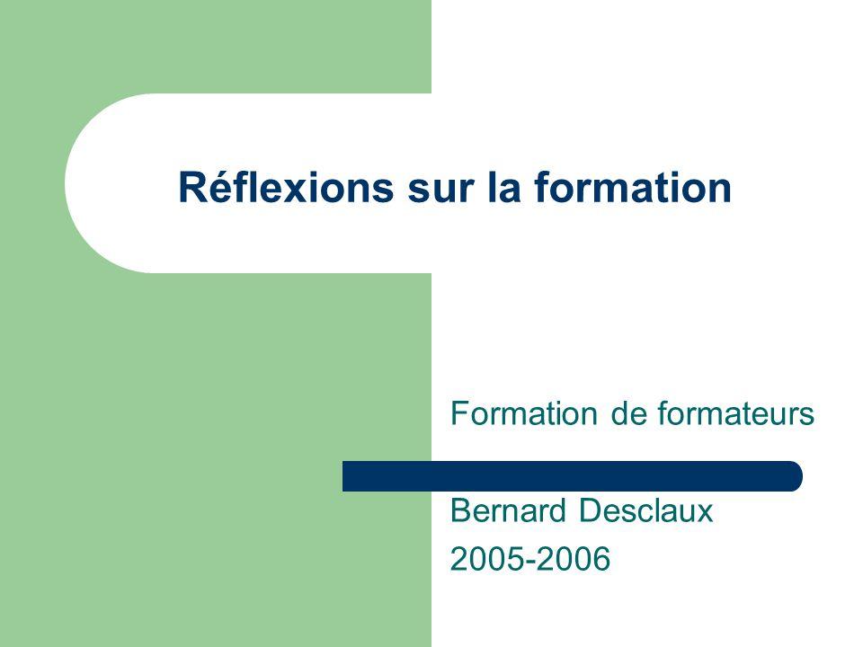 Réflexions sur la formation Formation de formateurs Bernard Desclaux 2005-2006