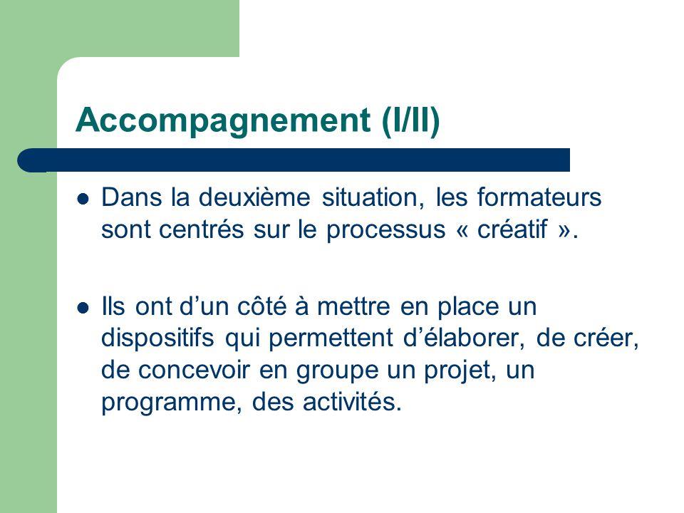 Accompagnement (I/II) Dans la deuxième situation, les formateurs sont centrés sur le processus « créatif ».