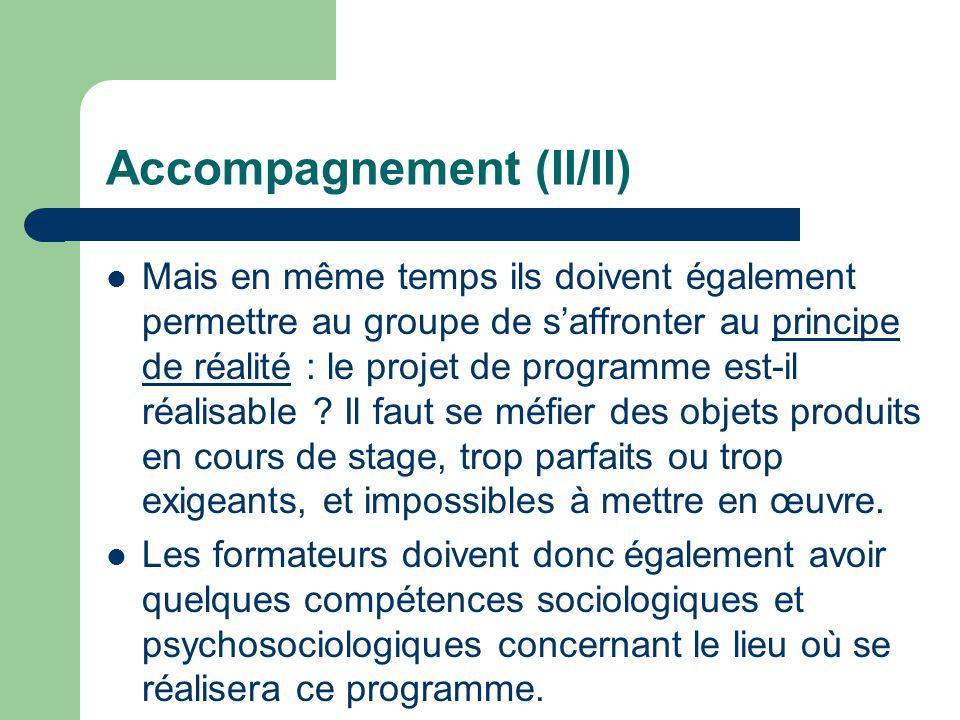 Accompagnement (II/II) Mais en même temps ils doivent également permettre au groupe de s'affronter au principe de réalité : le projet de programme est-il réalisable .