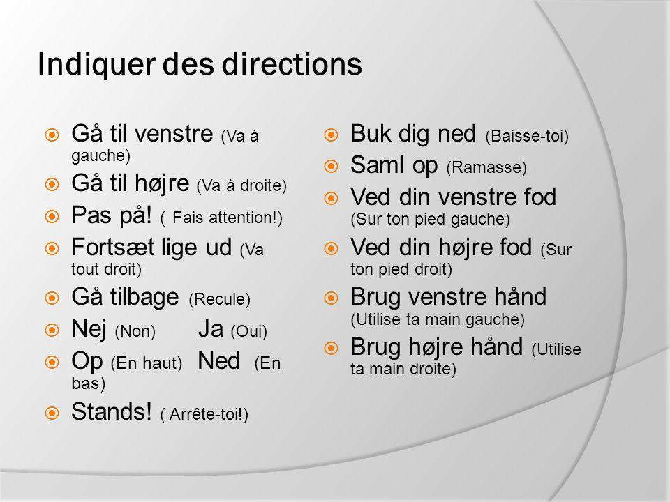 Indiquer des directions  Gå til venstre (Va à gauche)  Gå til højre (Va à droite)  Pas på! ( Fais attention!)  Fortsæt lige ud (Va tout droit)  G