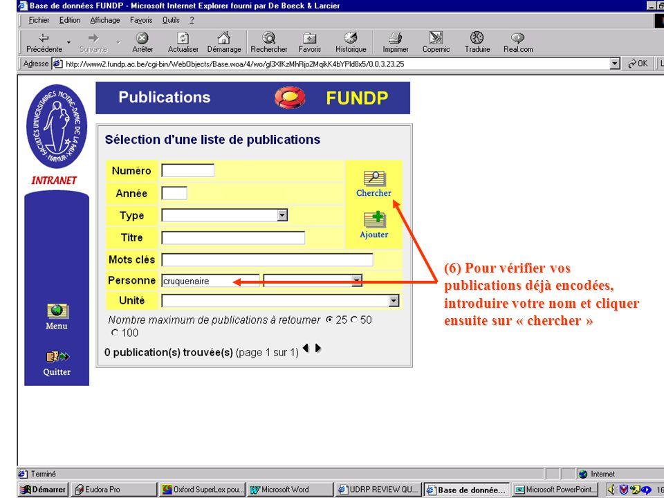 (6) Pour vérifier vos publications déjà encodées, introduire votre nom et cliquer ensuite sur « chercher »