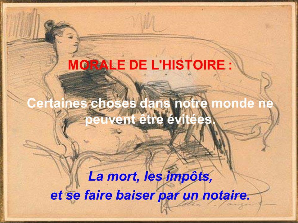 MORALE DE L'HISTOIRE : Certaines choses dans notre monde ne peuvent être évitées. La mort, les impôts, et se faire baiser par un notaire.