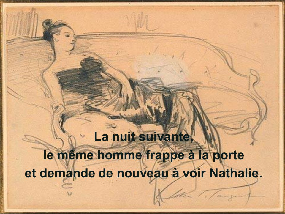 La nuit suivante, le même homme frappe à la porte et demande de nouveau à voir Nathalie.