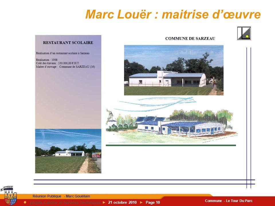 Commune - Le Tour Du Parc Réunion Publique - Marc Gouëllain  projets Cantine et Services Techniques ► 21 octobre 2010 ► Page 10 Marc Louër : maitrise d'œuvre