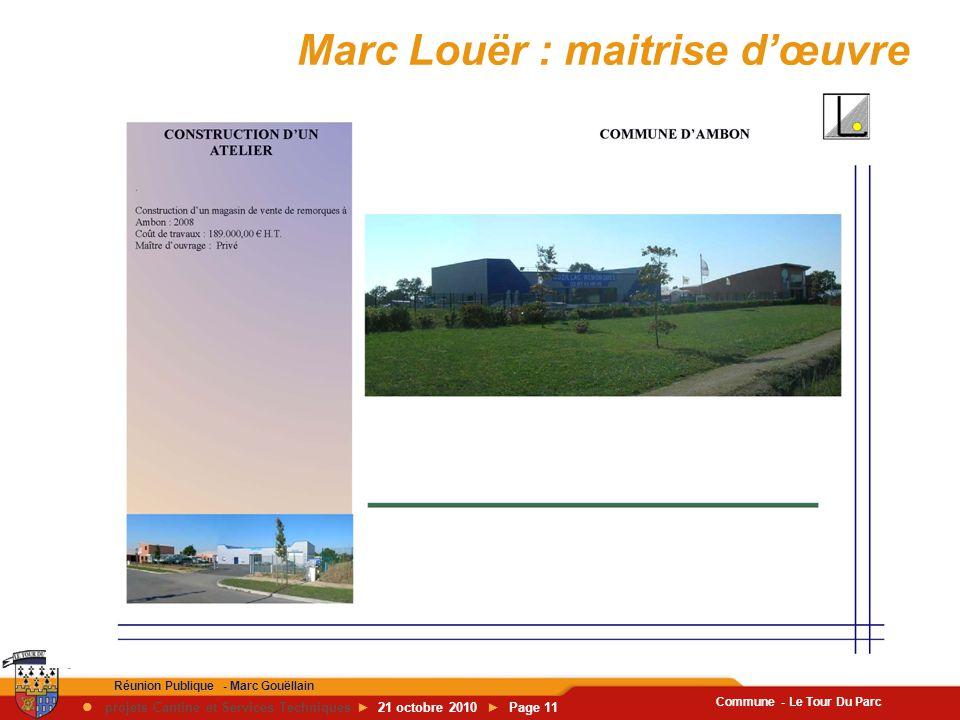 Commune - Le Tour Du Parc Réunion Publique - Marc Gouëllain  projets Cantine et Services Techniques ► 21 octobre 2010 ► Page 11 Marc Louër : maitrise d'œuvre