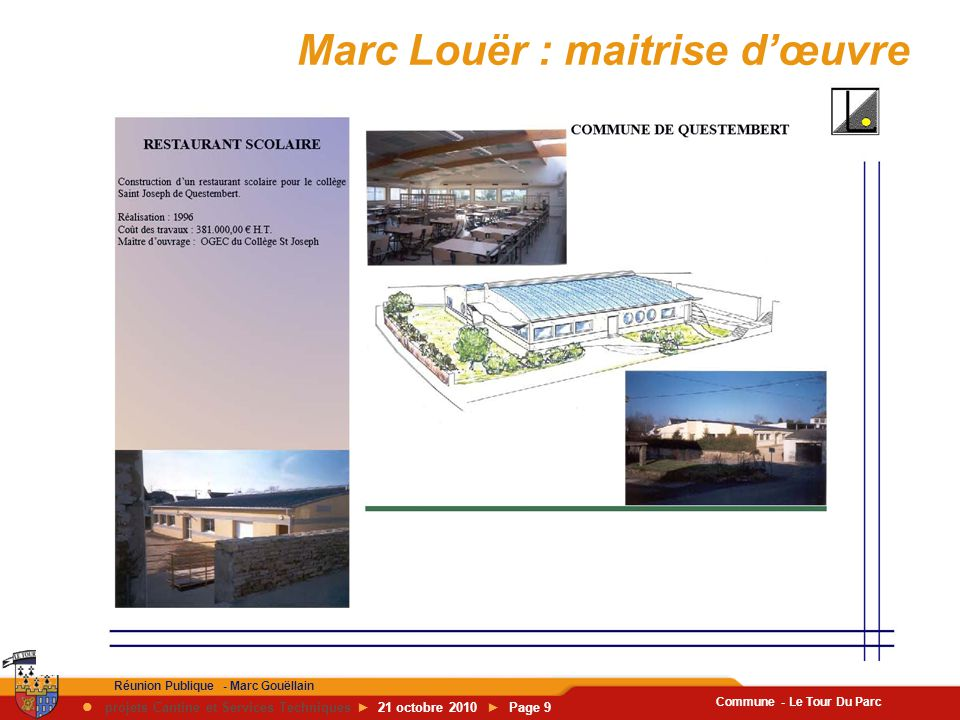 Commune - Le Tour Du Parc Réunion Publique - Marc Gouëllain  projets Cantine et Services Techniques ► 21 octobre 2010 ► Page 9 Marc Louër : maitrise d'œuvre