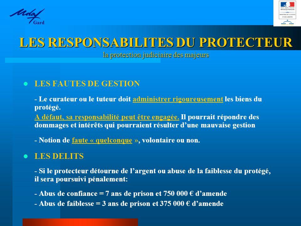 LES RESPONSABILITES DU PROTECTEUR la protection judiciaire des majeurs LES FAUTES DE GESTION - Le curateur ou le tuteur doit administrer rigoureusement les biens du protégé.