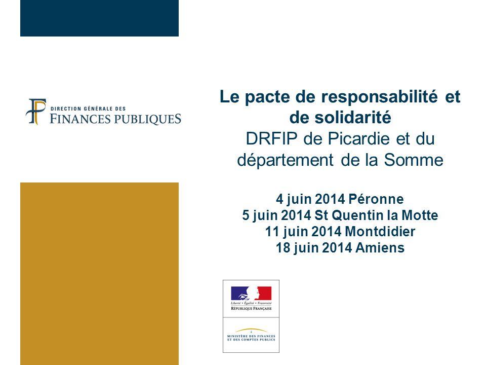 Le pacte de responsabilité et de solidarité DRFIP de Picardie et du département de la Somme 4 juin 2014 Péronne 5 juin 2014 St Quentin la Motte 11 juin 2014 Montdidier 18 juin 2014 Amiens