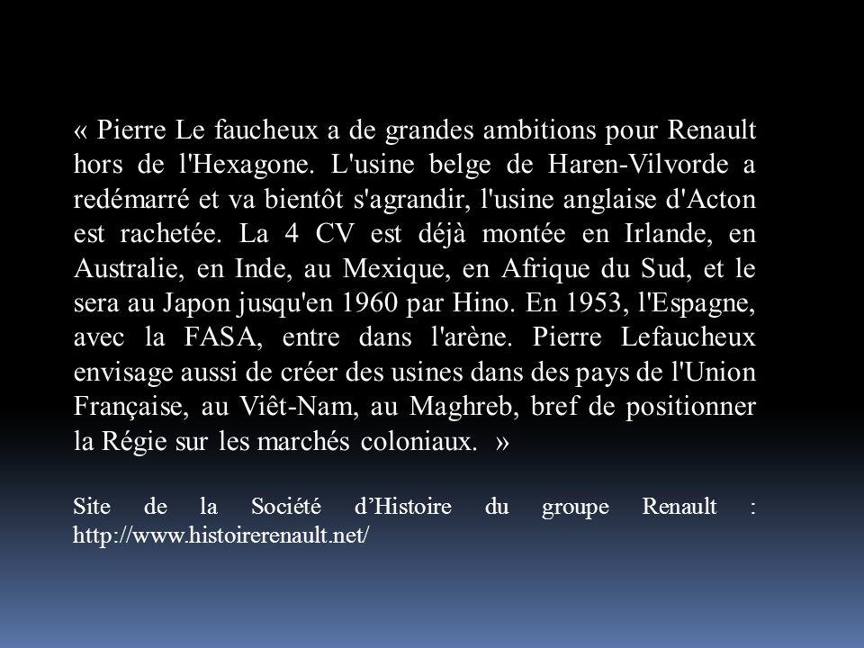 « Pierre Le faucheux a de grandes ambitions pour Renault hors de l'Hexagone. L'usine belge de Haren-Vilvorde a redémarré et va bientôt s'agrandir, l'u