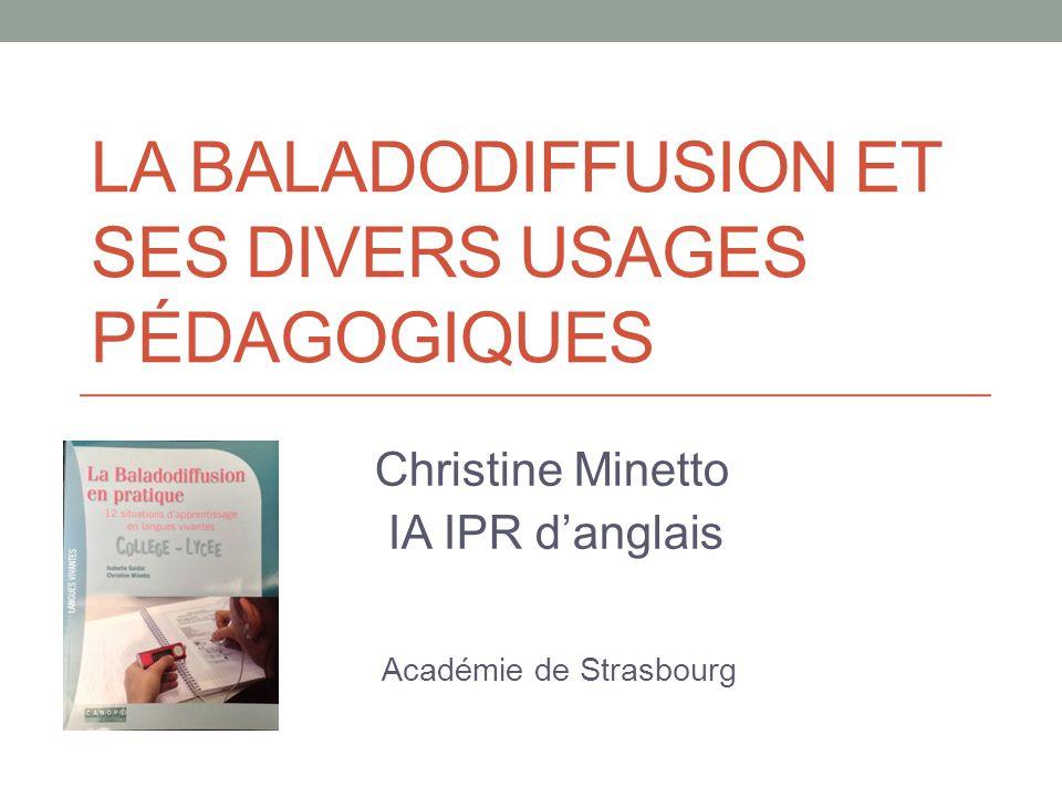LA BALADODIFFUSION ET SES DIVERS USAGES PÉDAGOGIQUES Christine Minetto IA IPR d'anglais Académie de Strasbourg