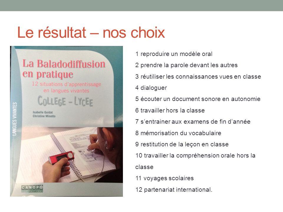 Le résultat – nos choix 1 reproduire un modèle oral 2 prendre la parole devant les autres 3 réutiliser les connaissances vues en classe 4 dialoguer 5