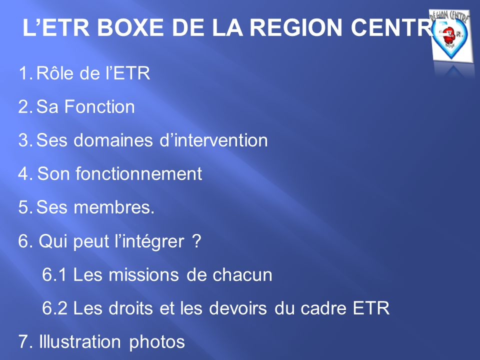 L'ETR BOXE DE LA REGION CENTRE 1.Rôle de l'ETR 2.Sa Fonction 3.Ses domaines d'intervention 4.Son fonctionnement 5.Ses membres. 6. Qui peut l'intégrer