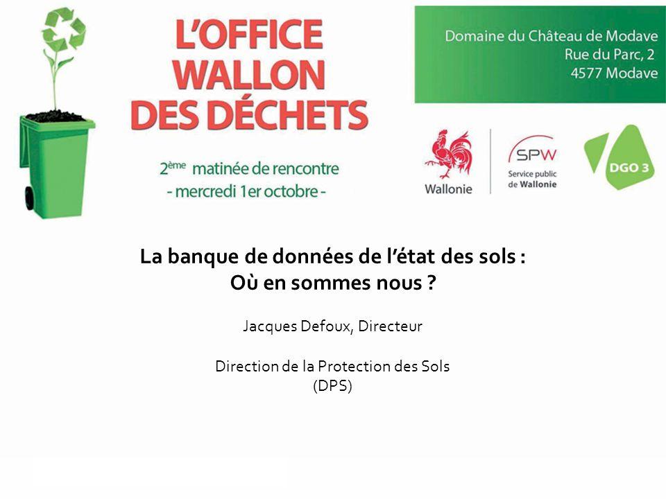 La banque de données de l'état des sols : Où en sommes nous ? Jacques Defoux, Directeur Direction de la Protection des Sols (DPS)