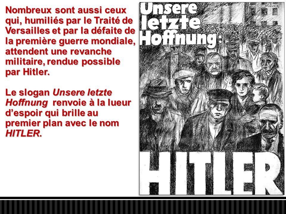 Nombreux sont aussi ceux qui, humiliés par le Traité de Versailles et par la défaite de la première guerre mondiale, attendent une revanche militaire,
