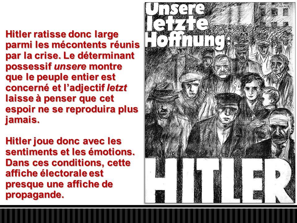 Hitler ratisse donc large parmi les mécontents réunis par la crise. Le déterminant possessif unsere montre que le peuple entier est concerné et l'adje