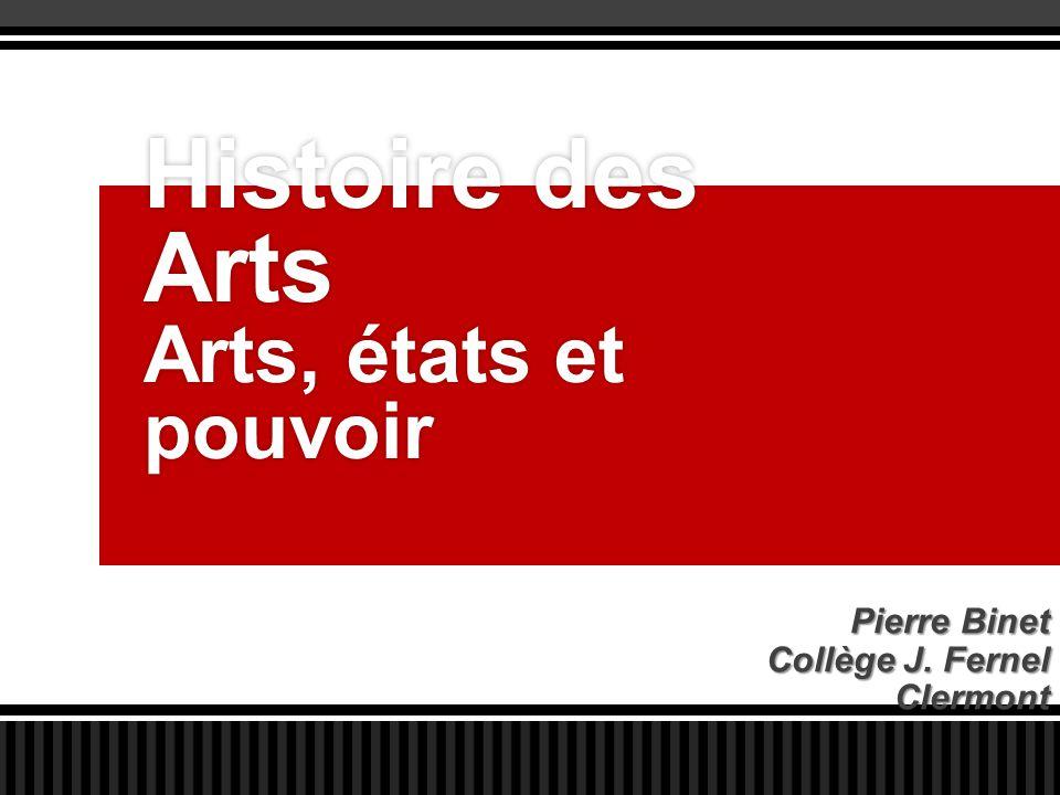 Histoire des Arts Arts, états et pouvoir Pierre Binet Collège J. Fernel Clermont