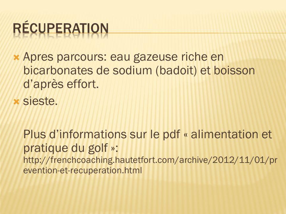 Apres parcours: eau gazeuse riche en bicarbonates de sodium (badoit) et boisson d'après effort.  sieste. Plus d'informations sur le pdf « alimentat