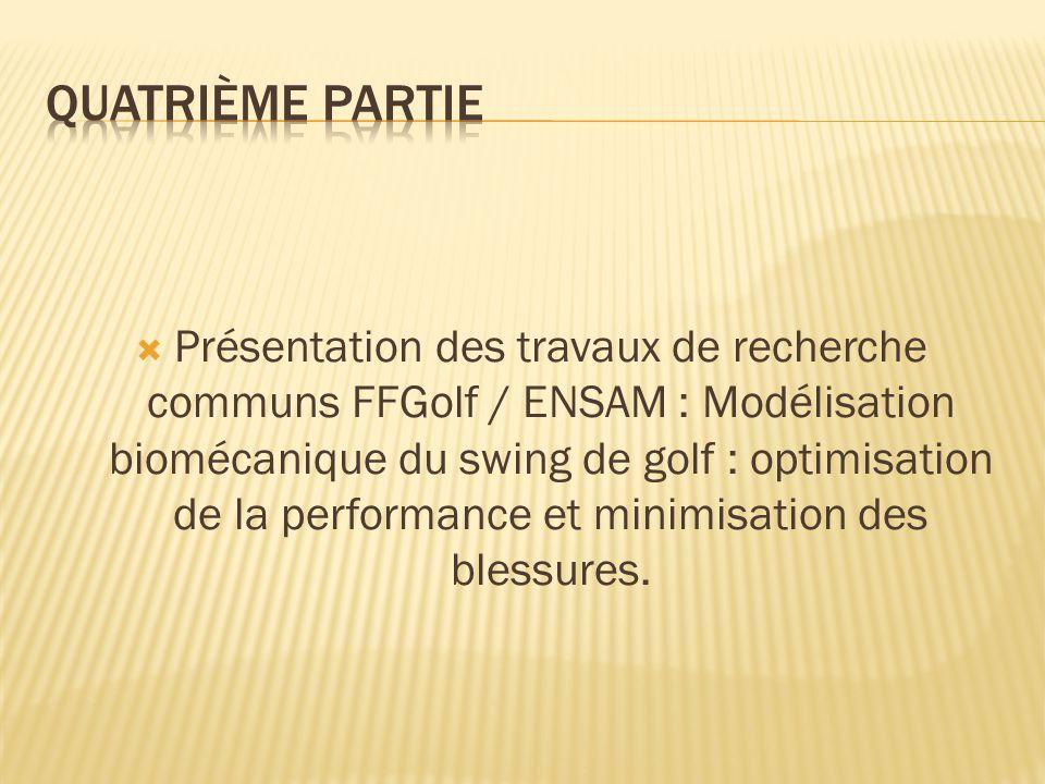 Présentation des travaux de recherche communs FFGolf / ENSAM : Modélisation biomécanique du swing de golf : optimisation de la performance et minimi