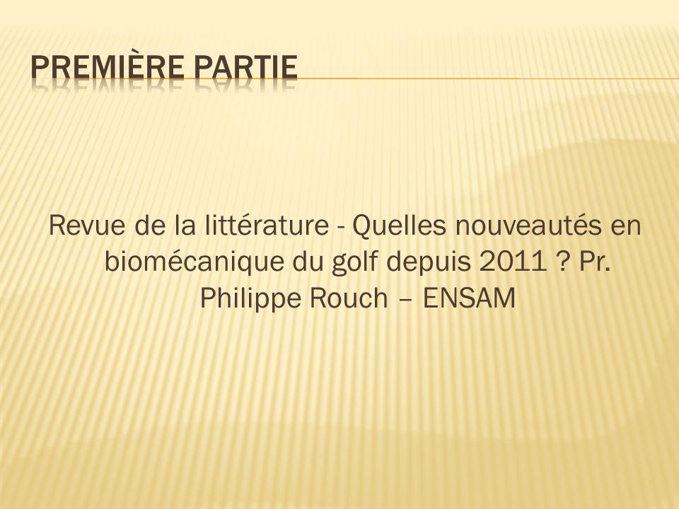 Revue de la littérature - Quelles nouveautés en biomécanique du golf depuis 2011 ? Pr. Philippe Rouch – ENSAM