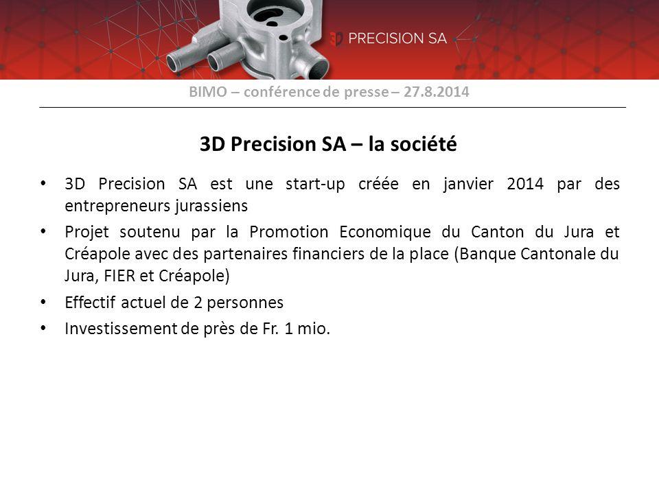 BIMO – conférence de presse – 27.8.2014 3D Precision SA – la société 3D Precision SA est une start-up créée en janvier 2014 par des entrepreneurs jura