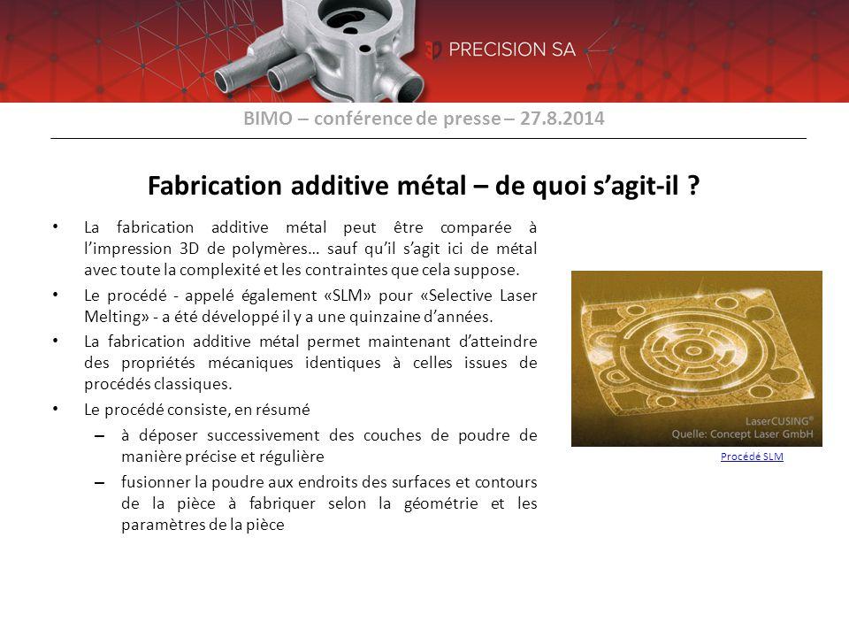 BIMO – conférence de presse – 27.8.2014 Fabrication additive métal – de quoi s'agit-il ? Procédé SLM La fabrication additive métal peut être comparée
