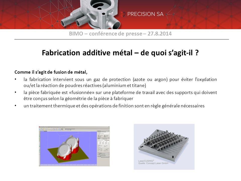 BIMO – conférence de presse – 27.8.2014 Fabrication additive métal – de quoi s'agit-il ? Comme il s'agit de fusion de métal, la fabrication intervient