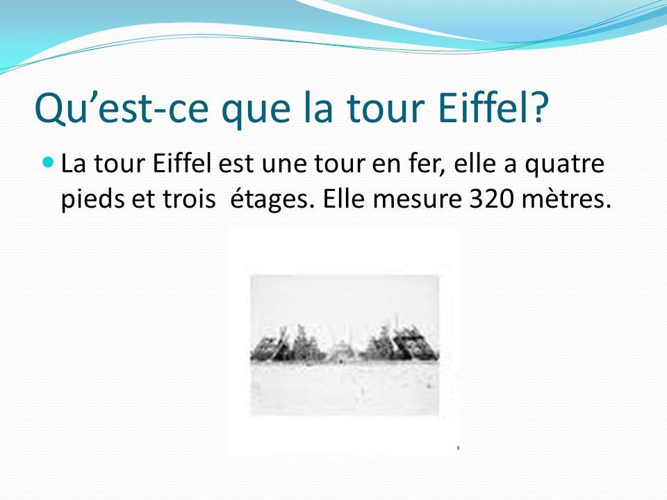 Qu'est-ce que la tour Eiffel? La tour Eiffel est une tour en fer, elle a quatre pieds et trois étages. Elle mesure 320 mètres.