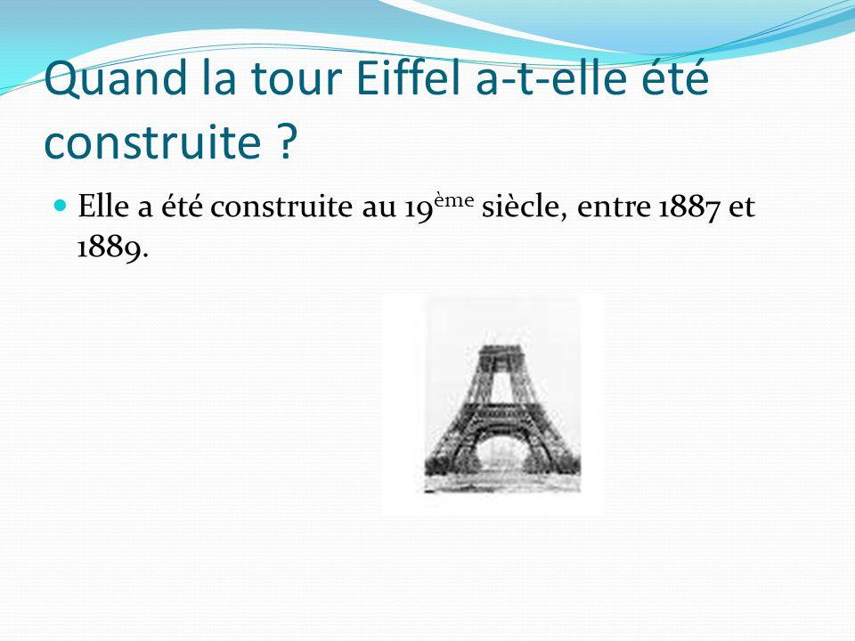 Quand la tour Eiffel a-t-elle été construite ? Elle a été construite au 19 ème siècle, entre 1887 et 1889.