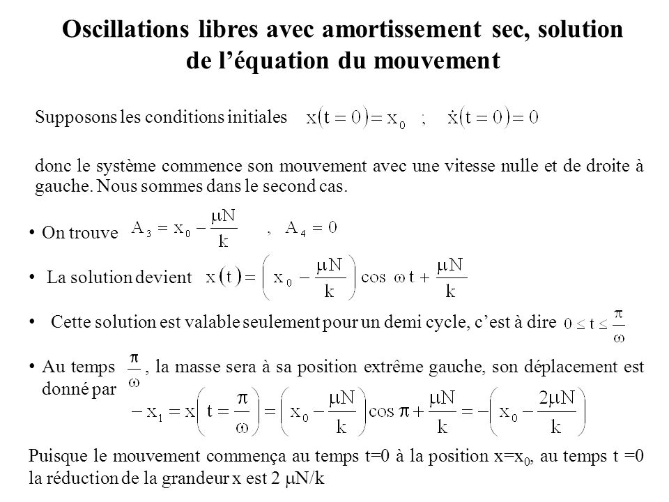 Oscillations libres avec amortissement sec, solution de l'équation du mouvement Supposons les conditions initiales donc le système commence son mouvem