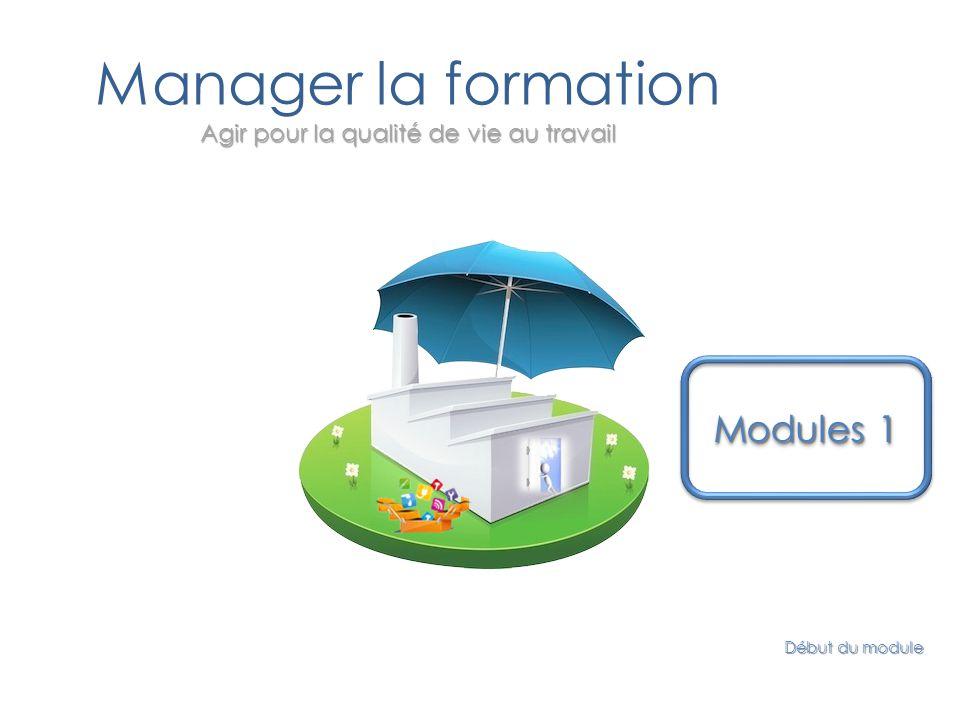 Agir pour la qualité de vie au travail Manager la formation Agir pour la qualité de vie au travail Début du module Modules 1 Modules 1 Modules 1 Modules 1