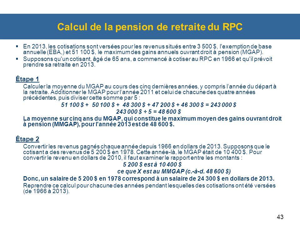 43 Calcul de la pension de retraite du RPC  En 2013, les cotisations sont versées pour les revenus situés entre 3 500 $, l'exemption de base annuelle