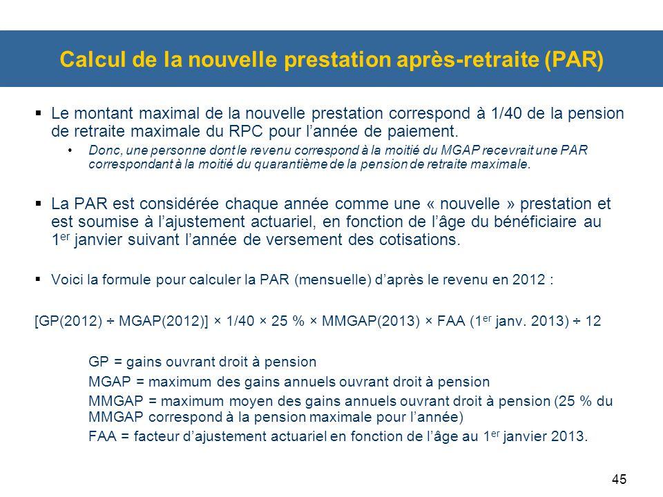 45 Calcul de la nouvelle prestation après-retraite (PAR)  Le montant maximal de la nouvelle prestation correspond à 1/40 de la pension de retraite ma